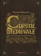 Couverture du livre « Cuisine medievale pour tables d'aujourd'hui » de Jeanne Bourin aux éditions Flammarion