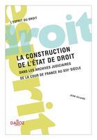 Couverture du livre « La construction de l'Etat de droit dans les archives judiciaires » de Jean Hilaire aux éditions Dalloz