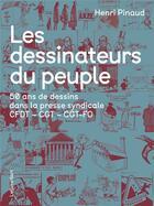 Couverture du livre « Les dessinateurs du peuple ; 50 ans de dessins dans la presse syndicale CFDT - CGT - CGT-FO » de Henri Pinaud aux éditions Le Livre D'art
