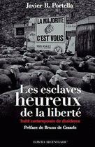 Couverture du livre « Les esclaves heureux de la liberté ; traité contemporain de dissidence » de Javier R. Portella aux éditions David Reinharc
