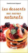 Couverture du livre « Les desserts aux sucres naturels » de Lionel Clergeaud et Chantal Clergeaud aux éditions Dangles