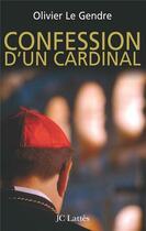 Couverture du livre « Confession d'un cardinal » de Olivier Le Gendre aux éditions Lattes