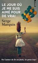 Couverture du livre « Le jour où je me suis aimé pour de vrai » de Serge Marquis aux éditions Points