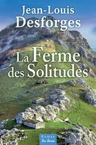 Couverture du livre « La ferme des solitudes » de Jean-Louis Desforges aux éditions De Boree