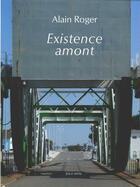 Couverture du livre « Existence amont » de Alain Roger aux éditions Joca Seria