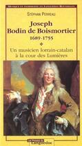 Couverture du livre « Joseph Bodin De Boismortier, 1689-1755 » de Stephan Perreau aux éditions Nouvelles Presses Du Languedoc