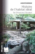 Couverture du livre « Histoire de l'habitat idéal ; de l'Orient vers l'Occident » de Augustin Berque aux éditions Felin