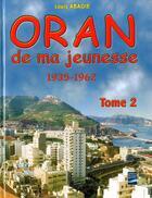 Couverture du livre « Oran de ma jeunesse t.2 ; 1935-1962 » de Louis Abadie aux éditions Gandini Jacques
