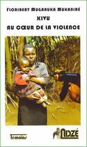 Couverture du livre « Kivu au coeur de la violence » de Floribert Mugaruka Mukanire aux éditions Ndze