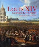 Couverture du livre « Louis XIV, l'univers du roi-soleil » de Alexandre Maral et Thierry Sarmant aux éditions Tallandier