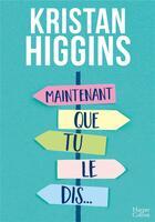 Couverture du livre « Maintenant que tu le dis » de Kristan Higgins aux éditions Harpercollins