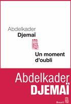 Couverture du livre « Un Moment D'Oubli » de Abdelkader Djemai aux éditions Seuil