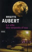 Couverture du livre « La ville des serpents d'eau » de Brigitte Aubert aux éditions Seuil