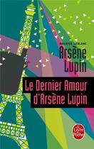 Couverture du livre « Le dernier amour d'Arsène Lupin » de Maurice Leblanc aux éditions Lgf