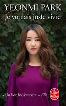 Couverture du livre « Je voulais juste vivre » de Yeonmi Park aux éditions Lgf