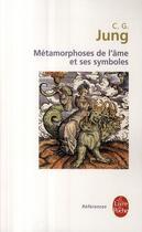 Couverture du livre « Les metamorphoses de l'ame et ses symboles » de Carl Gustav Jung aux éditions Lgf