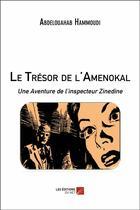 Couverture du livre « Le trésor de l'Amenokal ; une aventure de l'inspecteur Zinedine » de Abdelouahab Hammoudi aux éditions Editions Du Net