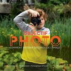 Couverture du livre « Objectif photo ; comment devenir des pros de l'image » de David Groison et Pierangelique Schouler et Julie Balague aux éditions Actes Sud Junior