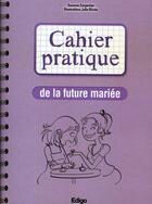 Couverture du livre « Cahier pratique de la future mariée » de Suzanne Carpentier et Julie Olivier aux éditions Edigo