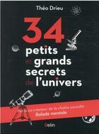 Couverture du livre « 34 petits et grands secrets de l'univers » de Theo Drieu aux éditions Belin