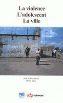 Couverture du livre « La violence, l'adolescent, la ville » de Marie Jejcic aux éditions Edk