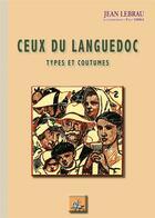Couverture du livre « Ceux du Languedoc ; types et coutumes » de Jean Lebrau et Paul Sibra aux éditions Editions Des Regionalismes