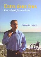 Couverture du livre « Entre deux feux ; une volonte face aux destin » de Frederic Lauze aux éditions France Europe