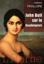 Couverture du livre « John Bull sur le Guadalquivir » de Anthony Trollope aux éditions L'herne