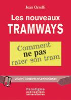 Couverture du livre « Les Nouveaux Tramways - Comment Ne Pas Rater Son Tram » de Jean Orselli aux éditions Paradigme