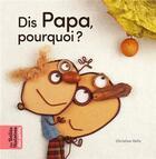 Couverture du livre « Dis papa, pourquoi ? » de Christian Voltz aux éditions Bayard Jeunesse