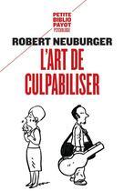 Couverture du livre « L'art de culpabiliser » de Robert Neuburger aux éditions Rivages