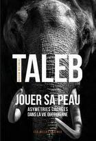 Couverture du livre « Jouer sa peau ; asymétries cachées dans la vie quotidienne » de Nassim Nicholas Taleb aux éditions Belles Lettres