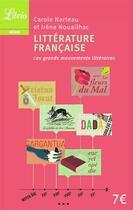 Couverture du livre « Littérature française ; les grands mouvements littéraires » de Carole Narteau et Irene Nouailhac aux éditions J'ai Lu