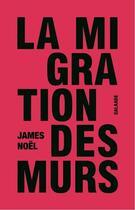 Couverture du livre « La migration des murs » de James Noel aux éditions Galaade