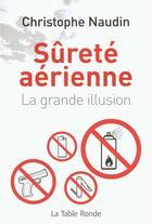 Couverture du livre « Sûreté aérienne, la grande illusion » de Christophe Naudin aux éditions Table Ronde