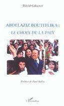 Couverture du livre « Abdelaziz bouteflika le choix de la paix » de David Gakunzi aux éditions L'harmattan