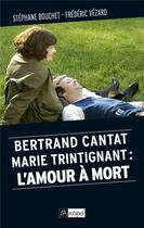 Couverture du livre « Bertrand Cantat, Marie Trintignant : l'amour à mort » de Stephane Bouchet et Frederic Vezard aux éditions Archipel