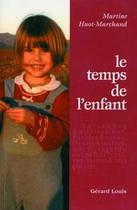 Couverture du livre « Le temps de l'enfant » de Martine Huot-Marchand aux éditions Gerard Louis