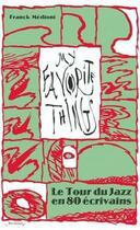 Couverture du livre « My favorite things ; le tour du jazz en 80 écrivains » de Franck Medioni aux éditions Alter Ego