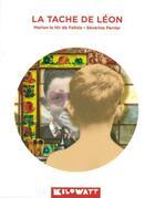 Couverture du livre « La tache de Léon » de Marion Le Hir De Fallois et Severine Perrier aux éditions Kilowatt