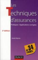 Couverture du livre « Les techniques d'assurances en 34 fiches ; pratiques, applications corrigées (3e édition) » de Andre Martin aux éditions Dunod