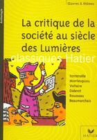 Couverture du livre « La critique de la société au siècle des Lumières » de Veronique Charpentier et Georges Decote et Helene Potelet aux éditions Hatier