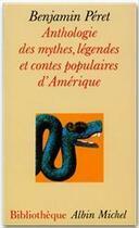 Couverture du livre « Anthologie des mythes, legendes et contes populaires d'amerique » de Benjamin Peret aux éditions Albin Michel