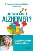 Couverture du livre « Que faire face à Alzheimer ? ; gagner des années de vie meilleure » de Veronique Lefebvre Des Noettes aux éditions Rocher