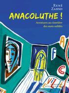 Couverture du livre « Anacoluthe ! aventures au cimetière des mots oubliés » de Laurent Corvaisier et Rene Zahnd aux éditions Actes Sud Junior
