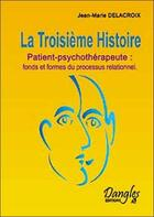 Couverture du livre « Troisieme histoire » de Delacroix J.-M. aux éditions Dangles