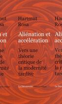 Couverture du livre « Aliénation et accélération ; vers une théorie critique de la modernité tardive » de Hartmut Rosa aux éditions La Decouverte