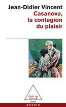 Couverture du livre « Casanova, la contagion du plaisir » de Jean-Didier Vincent aux éditions Odile Jacob