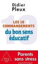 Couverture du livre « Les 10 commandements du bon sens educatif » de Didier Pleux aux éditions Odile Jacob