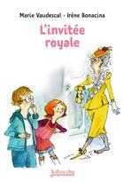 Couverture du livre « L'invitée royale » de Marie Vaudescal et Irene Bonacina aux éditions Bayard Jeunesse